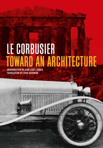 Vers une architecture - Toward an Architecture. Le Corbusier, 1923. The cover of the 2007 Getty translation